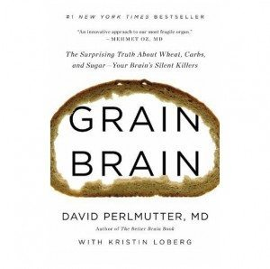 Grain Brain- The Surprising Truth About Wheat, Carbs, and Sugar - Your Brain's Silent Killers