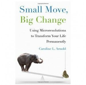 Small Move, Big Change- Using Microresolutions to Transform Your Life Permanently