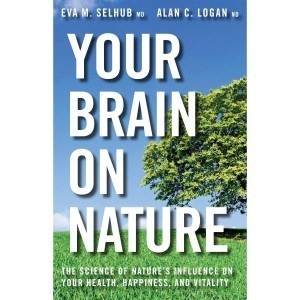 Your Brain On Nature- The Science of Nature's Influence on Your Health, Happiness and Vitality