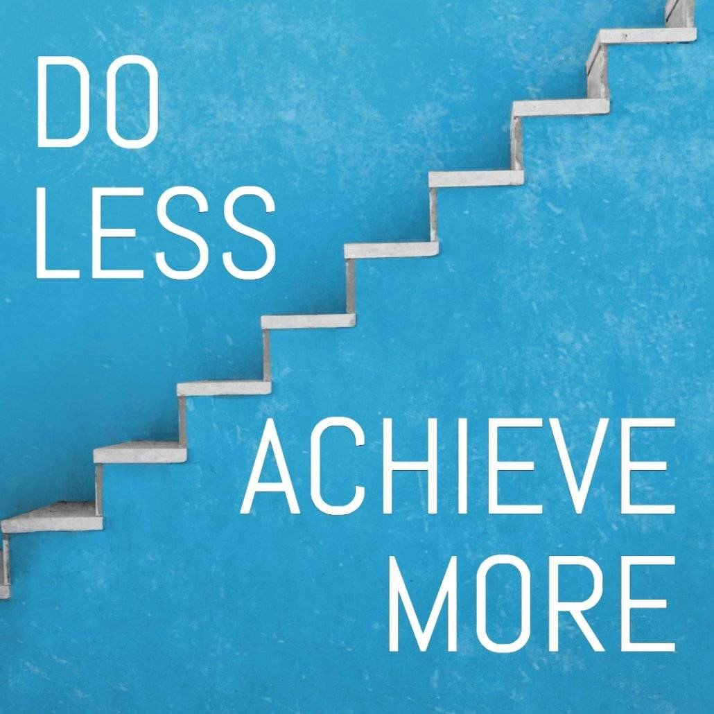 How doing less will help you achieve more